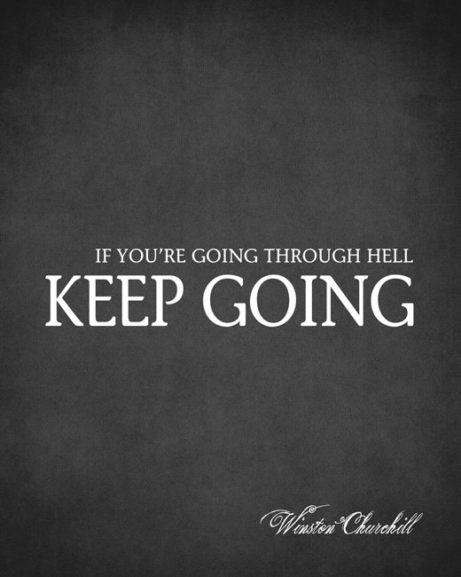 If you're going through hell, keep going